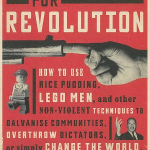 Blueprint for Revolution: How to use rice pudding, lego men, and other non-violent techniques to galvanise communities, overthrow dictators, or simply change the world